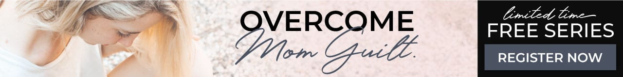 Overcome Mom Guilt — free video series!
