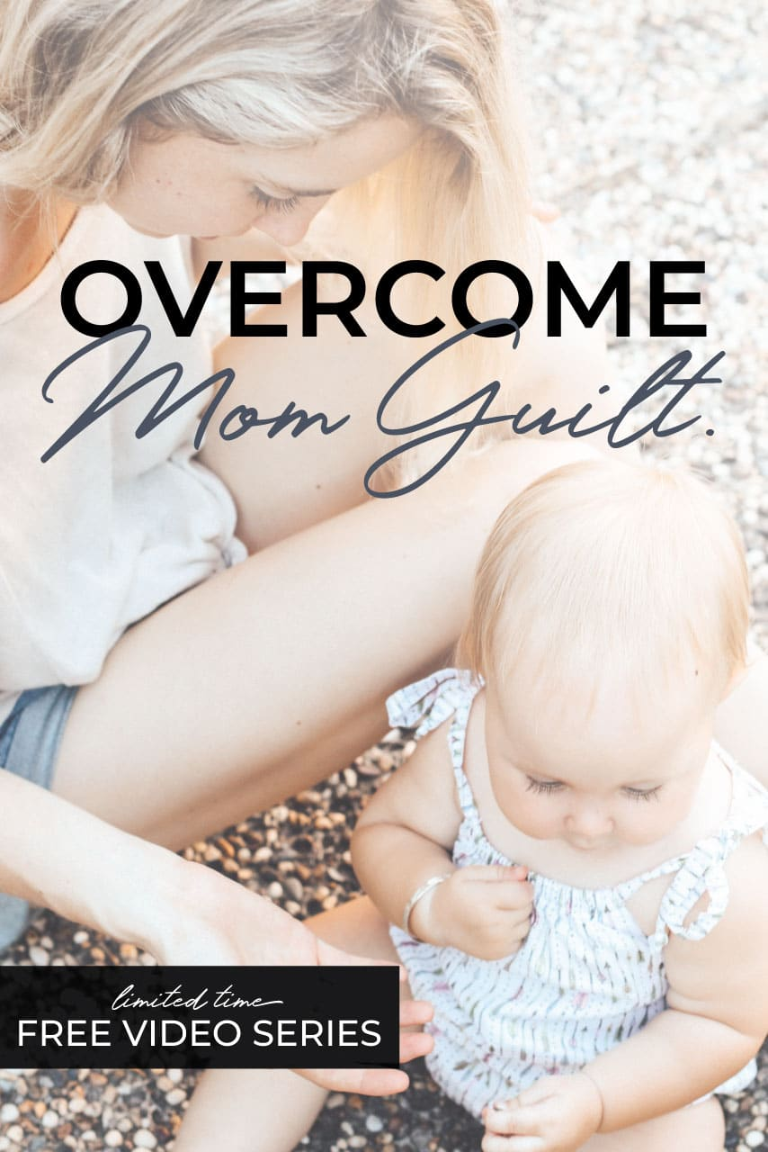 Overcome Mom Guilt with this free video series!